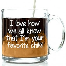 I'm Your Favorite Child Funny Glass Coffee Mug - Fun Mother's Day Gifts For Mom - Cool Novelty Birthday Present Idea For Parents - Unique Cup For Men, Women, Him or Her From Son or Daughter